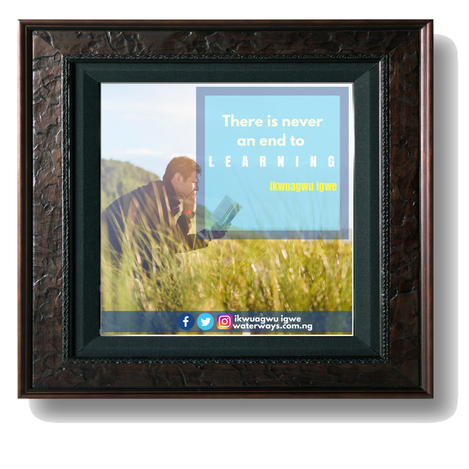 No End to Learning (picture frame) | IKWUAGWU IGWE\'S OFFICIAL WEBSITE