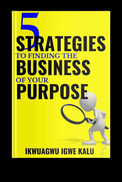 strategies to finding the business of your purpose, ebook, ikwuagwu igwe kalu,