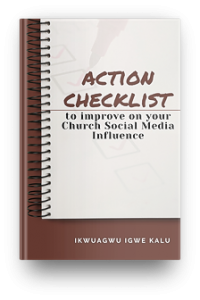 ACTION CHECKLIST TO IMPROVE ON YOUR CHURCH SOCIAL MEDIA INFLUENCE , ikwuagwu igwe, post covid19 church