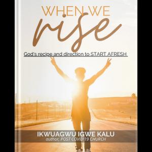 ikwuagwu igwe kalu , when we rise